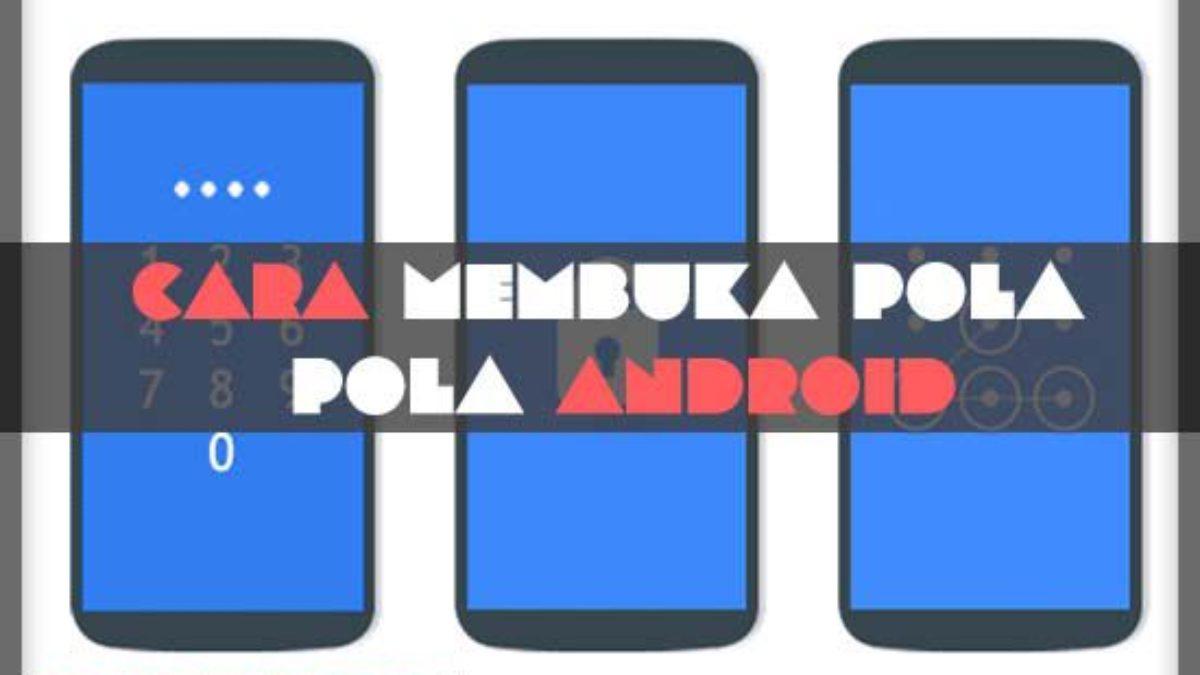 10 Cara Membuka Pola Android Yang Lupa Dengan Mudah Terbaru 2021 Ponseli Com