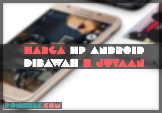 Harga Hp Android Terbaru dibawah 2 Jutaan