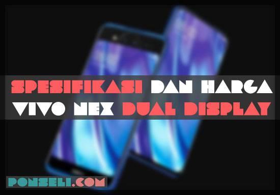 Spesifikasi dan Harga Vivo Nex Dual Display