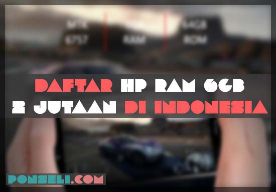 10 Hp Ram 6gb 2 Jutaan Di Indonesia Terbaik 2019 Ponseli Com