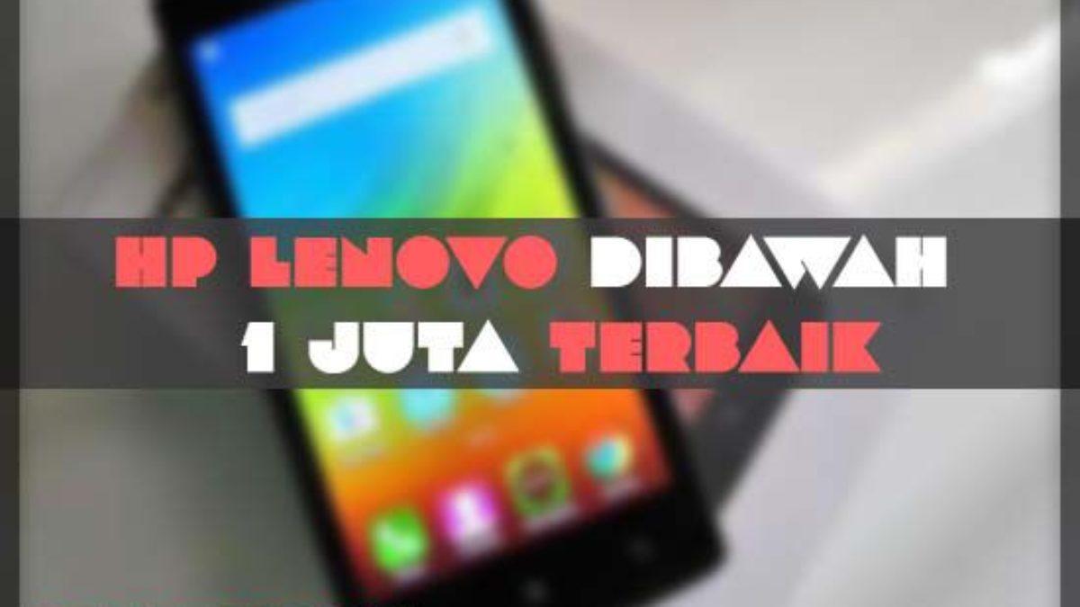 20 Hp Lenovo Dibawah 1 Juta 2021 Terbaru Terbaik Ponseli Com