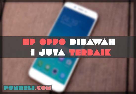 HP Oppo Dibawah 1 Juta Terbaik