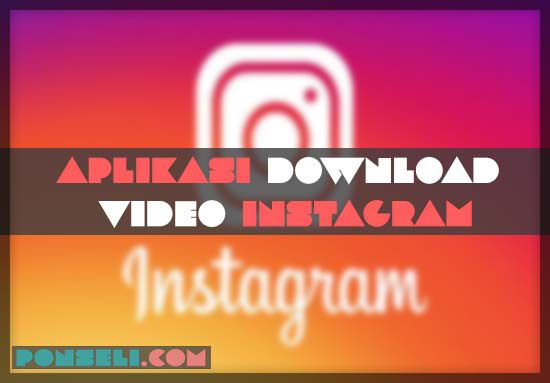 Aplikasi Download Video Instagram