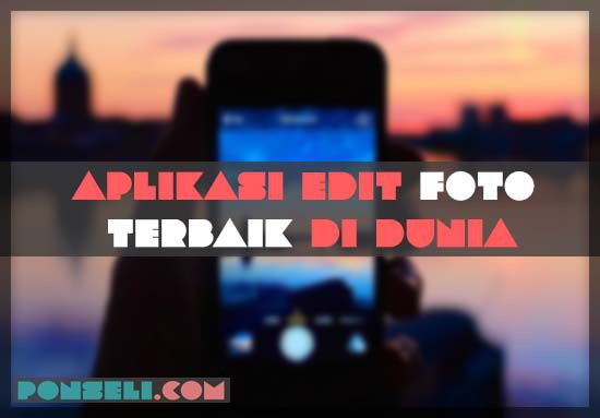 Aplikasi Edit Foto Terbaik Di Dunia