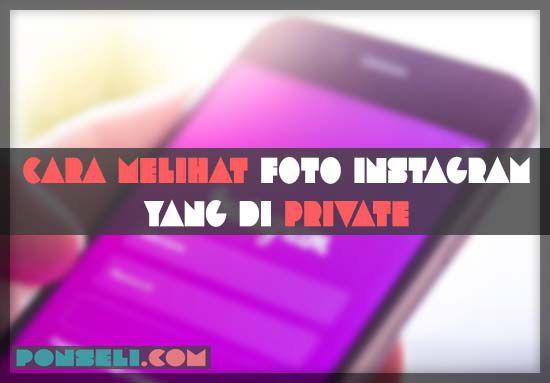 Cara Melihat Foto Instagram Yang Di Private Tanpa Harus Follow