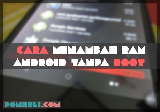 Cara Menambah Ram Android Tanpa Root