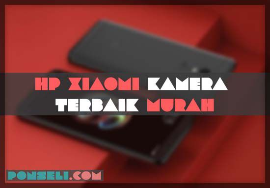 HP Xiaomi Dengan Kamera Terbaik