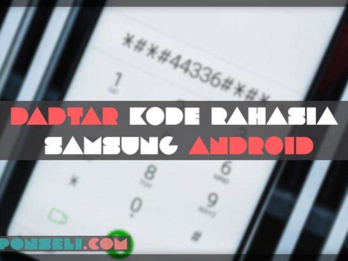 35 Kode Rahasia Samsung Android Dan Fungsinya Terbaru 2021