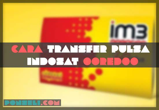 7 Cara Transfer Pulsa Indosat Ooredoo 2020 Sesama Dan Lain Operator Ponseli Com