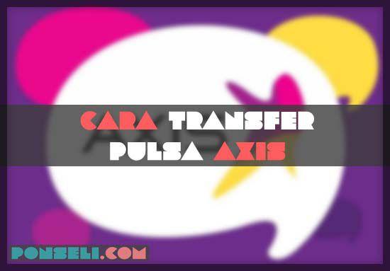 Cara Transfer Pulsa Axis