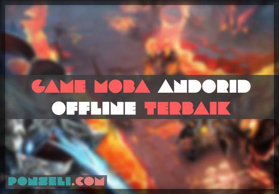 Game MOBA Android Offline Terbaik