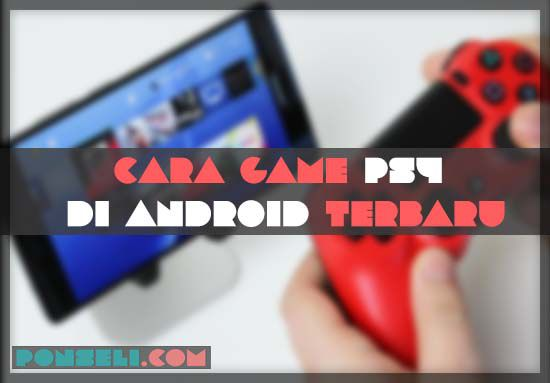 Cara Main Game PS4 Di Android