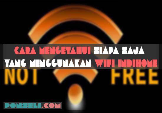 Cara Mengetahui Siapa Saja Yang Menggunakan Wifi