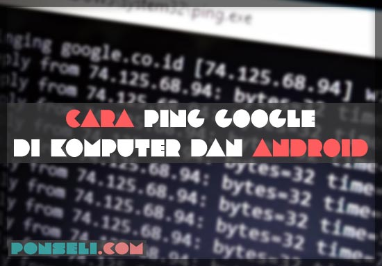 Cara Ping Google di PC dan Android