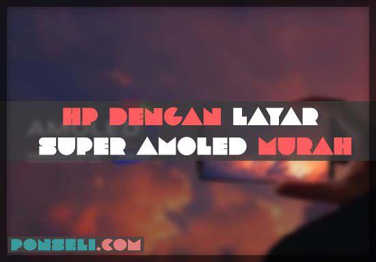 HP Dengan Layar Super Amoled Murah