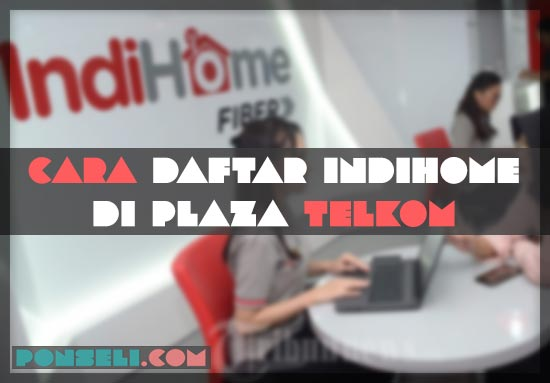 Cara Daftar Indihome di Plaza Telkom
