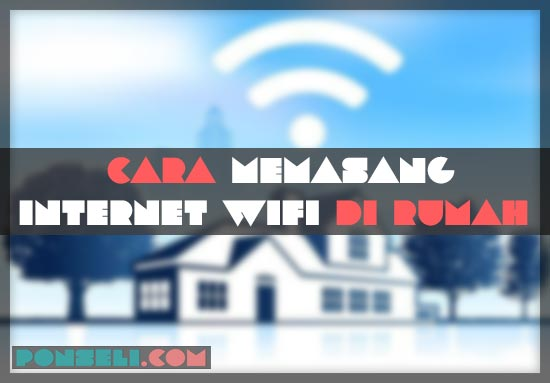 Cara Pasang WiFi Di Rumah Tanpa Telepon Rumah
