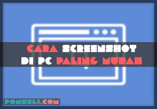 Cara-Screenshot-Di-PC-Paling-Mudah