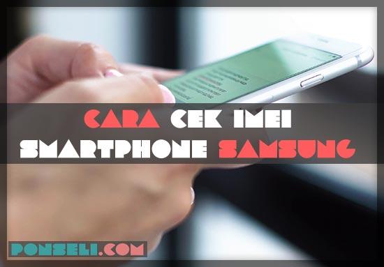 Cara Cek IMEI Samsung Terbaru