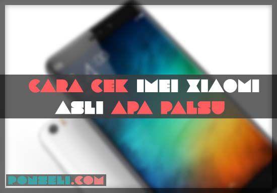 Cara Cek IMEI Xiaomi Asli Apa Palsu
