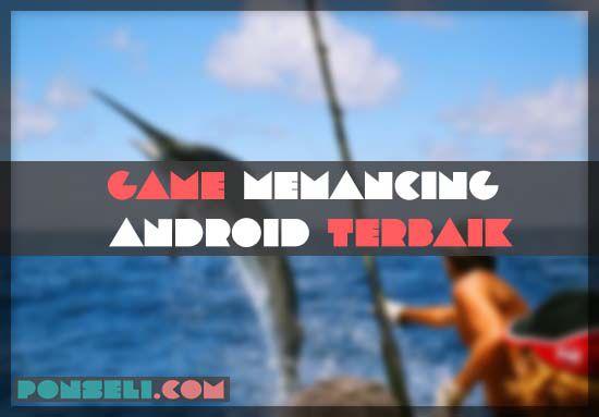 Game Memancing Android Terbaik
