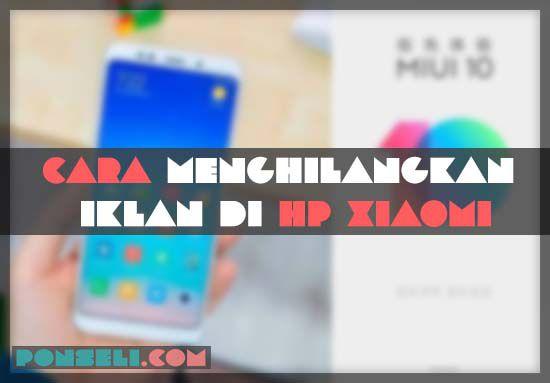 Cara Menghilangkan Iklan Di HP Xiaomi Terbaru