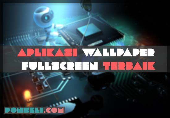 Aplikasi Wallpaper Android Full Screen Terbaik