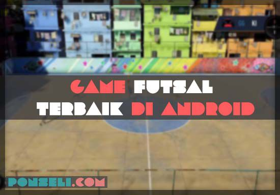 Game Bola Futsal Android Terbaik