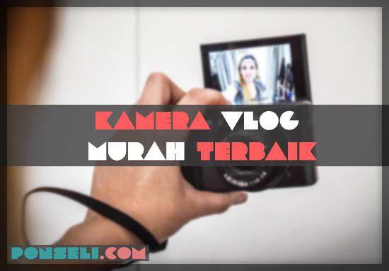 Kamera Vlog Murah & Terbaik
