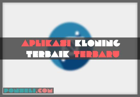 Aplikasi Kloning Terbaik & Terbaru