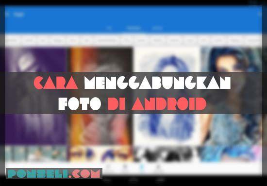 Cara Menggabungkan Foto Di Android