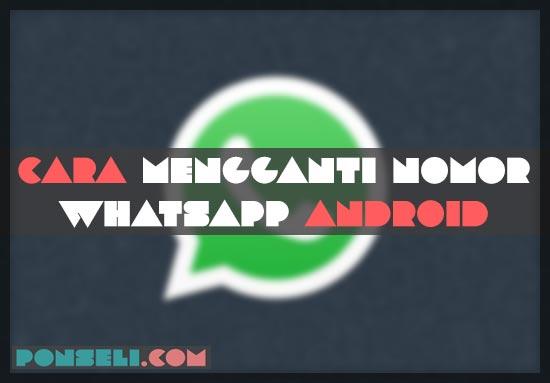 Cara Mengganti Nomor WhatsApp Android