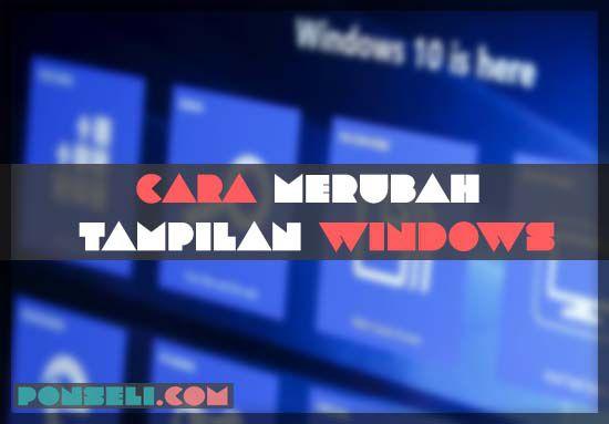 Cara Merubah Tampilan Windows