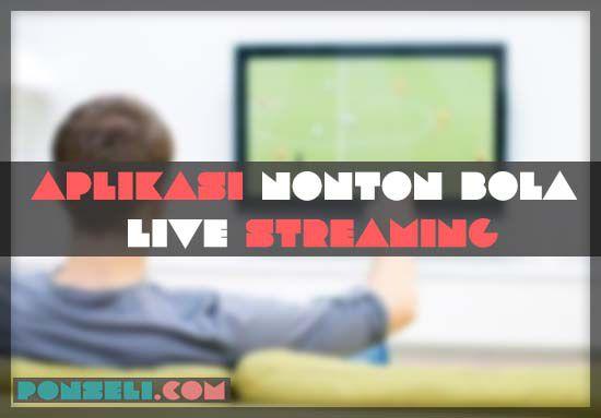 Aplikasi Nonton Bola Live Streaming