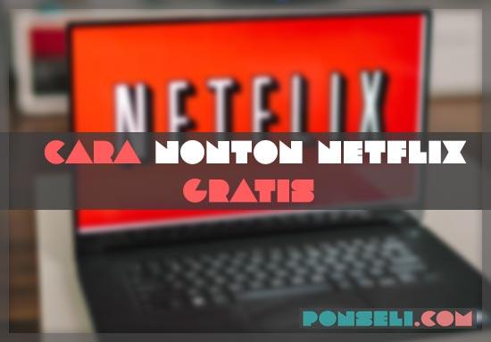 Cara Nonton Film Netflix Gratis