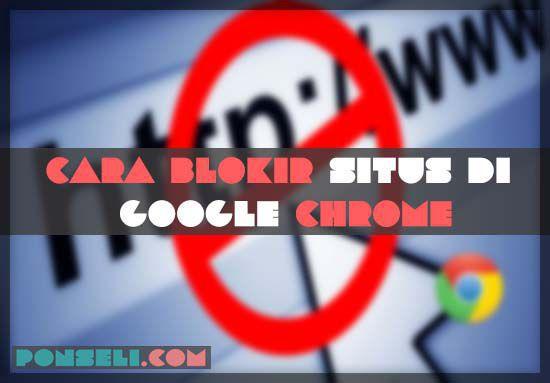 Cara Blokir Situs Di Google Chrome Android Terbaru