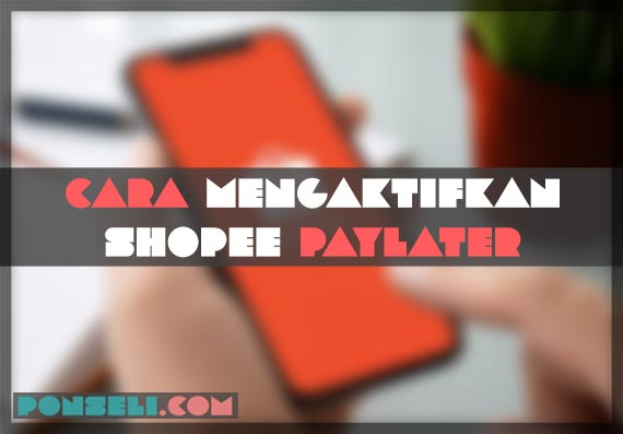 Cara Aktifkan Shopee PayLater