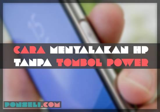 Cara Menyalakan Hp Tanpa Tombol Power