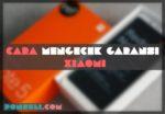 Cara Mengecek Garansi Hp Xiaomi